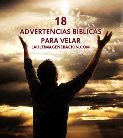 18 Advertencias Bíblicas Para Velar La última Generación