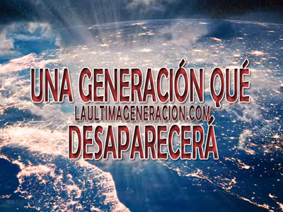 Una generación qué desaparecerá de la tierra