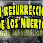 Las resurrecciones de los muertos ¿Qué pasará con ellos?